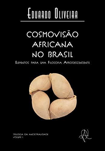 Cosmovisão africana no Brasil: elementos para uma filosofia afrodescendente (Coleção X)