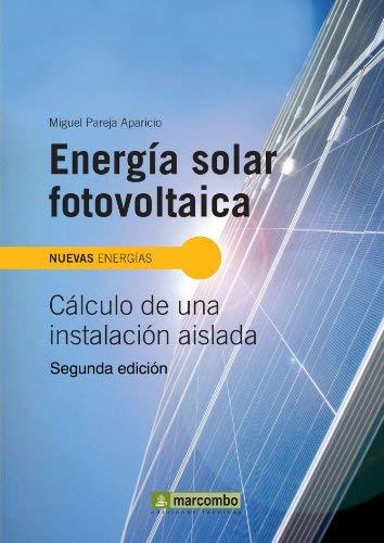 Energía Solar Fotovoltaica 2a Edición: Calculo de Una Instalacion Aislada (Nuevas Energias / New Energies) by Miguel Pareja Aparicio(2010-01-14)