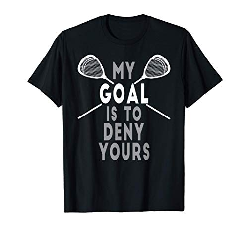 Funny Lacrosse Goalie - My Goal is to Deny Yours T-Shirt