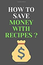 How To Save Money with RECIPES?: All Purpose  Recipes  6x9