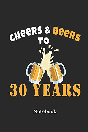 Cheers & Beers To 30 Years Notebook: Liniertes Notizbuch für Biertrinker, dreißig 30 Jährige und Bier Fans - Notizheft Klatte für Männer, Frauen