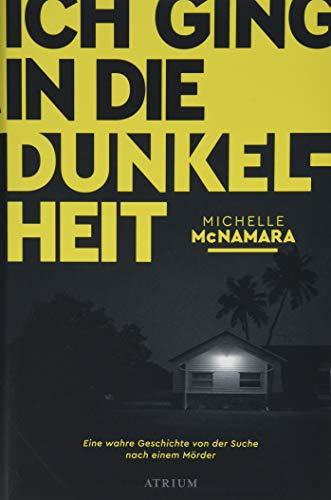 Ich ging in die Dunkelheit: Eine wahre Geschichte von der Suche nach einem Mörder