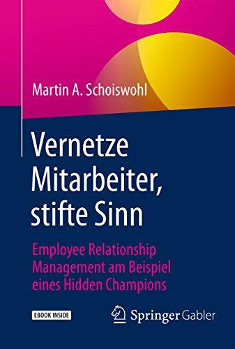 Vernetze Mitarbeiter, stifte Sinn: Employee Relationship Management am Beispiel eines Hidden Champions