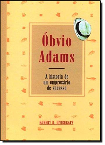 Óbvio Adams. A História de Um Empresário de Sucesso