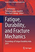 Fatigue, Durability, and Fracture Mechanics: Proceedings of Fatigue Durability India 2019 (Lecture Notes in Mechanical Engineering)
