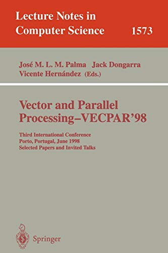 Vector and Parallel Processing - VECPAR'98: Third International Conference Porto, Portugal, June 21-23, 1998 Selected Papers and Invited Talks: 1573 (Lecture Notes in Computer Science)