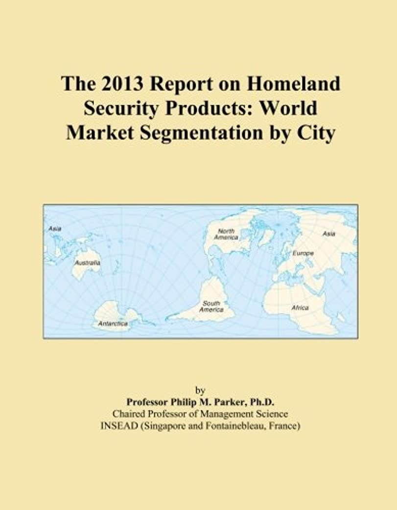 バッテリー高音くしゃくしゃThe 2013 Report on Homeland Security Products: World Market Segmentation by City