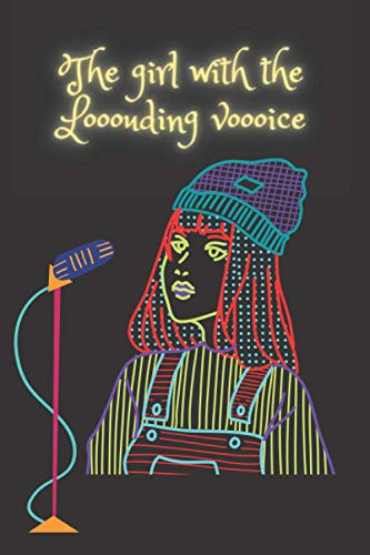 The girl with the looouding voooice: Notebook,Size(6×9 inches) 110 pages:lined paper,cover perfect