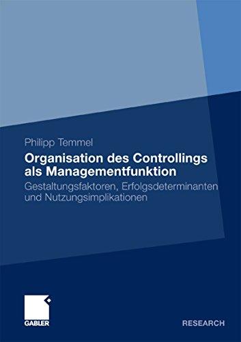 Organisation des Controllings als Managementfunktion: Gestaltungsfaktoren, Erfolgsdeterminanten und Nutzungsimplikationen