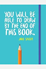 You Will be Able to Draw by the End of This Book Paperback
