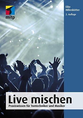 Live mischen: Praxiswissen für Tontechniker und Musiker