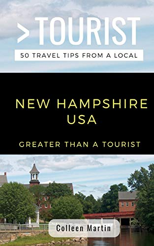 Greater Than a Tourist- New Hampshire USA: 50 Travel Tips from a Local