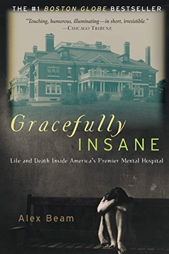 Gracefully Insane: Life and Death Inside America's Premier Mental Hospital