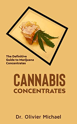 Cannabis Concentrates: The Definitive Guide to Marijuana Concentrates (English Edition)