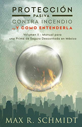 Protección Pasiva Contra Incendio... y como entenderla: Manual para una Prima de Seguro Descontada en México: Volume 2 (Protección Contra Fuego)