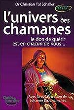 L'univers des chamanes - Le don de guérir est en chacun de nous... de Christian Tal Schaller