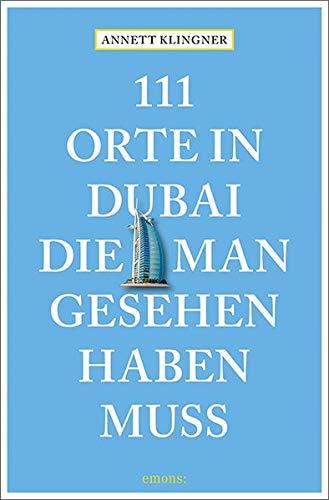 111 Orte in Dubai, die man gesehen haben muss: Reiseführer