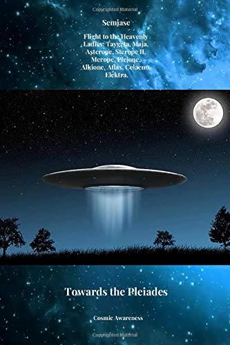 Semjase. Flight to the Heavenly Ladies: Taygeta, Maja, Asterope, Sterope II, Merope, Plejone, Alkione, Atlas, Celaeno, Elektra. Towards the Pleiades: ... Journal, Diary (110 Pages, Blank, 6 x 9)