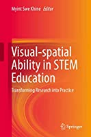 Visual-spatial Ability in STEM Education: Transforming Research into Practice
