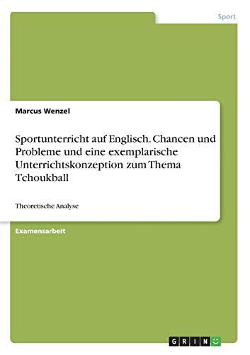 Sportunterricht auf Englisch. Chancen und Probleme und eine exemplarische Unterrichtskonzeption zum Thema Tchoukball: Theoretische Analyse
