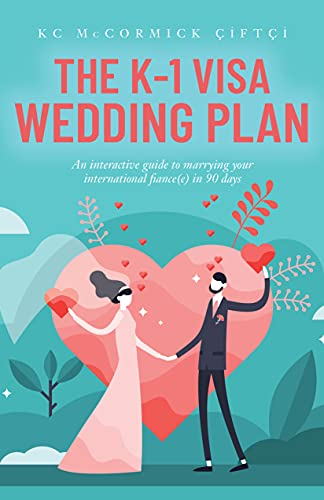 The K-1 Visa Wedding Plan: An interactive guide to marrying your international fiance(e) in 90 days (English Edition)