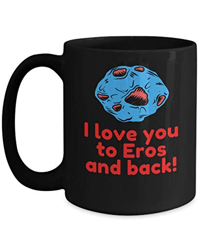 Love For Girlfriend Coffee Mug, I love you to eros and back, The Expanse, Astronomy, cozy ceramic cup (15 OZ Black)
