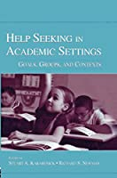 Help Seeking in Academic Settings: Goals, Groups, and Contexts
