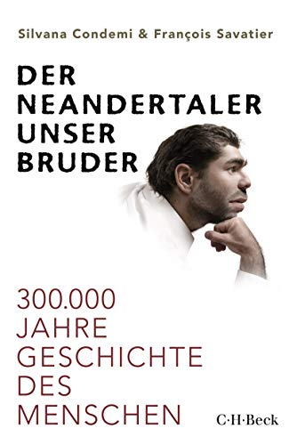 Der Neandertaler, unser Bruder: 300.000 Jahre Geschichte des Menschen (Beck Paperback 6373)
