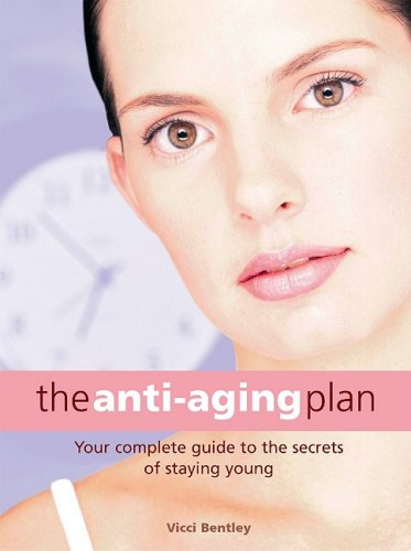 The Anti-Ageing Plan: Your Complete Guide to Ant-Ageing Secrets That Really Work