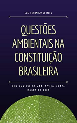 QUESTÕES AMBIENTAIS NA CONSTITUIÇÃO BRASILEIRA: UMA ANÁLISE DO ART. 225 DA CARTA MAGNA DE 1988