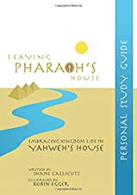 Leaving Pharaoh's House: Embracing Kingdom Life In Yahweh's House: Personal Study Guide