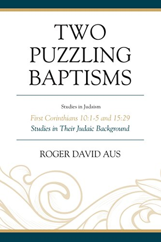Two Puzzling Baptisms: First Corinthians 10:1-5 and 15:29 (Studies in Judaism) (English Edition)