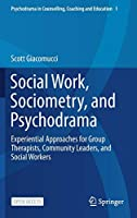 Social Work, Sociometry, and Psychodrama: Experiential Approaches for Group Therapists, Community Leaders, and Social Workers (Psychodrama in Counselling, Coaching and Education, 1)