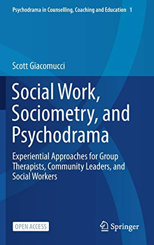 Social Work, Sociometry, and Psychodrama: Experiential Approaches for Group Therapists, Community Le