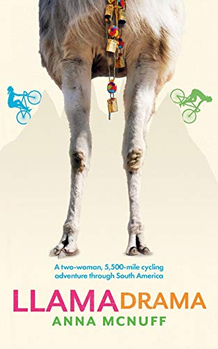 Llama Drama: A two-woman, 5,500-mile cycling adventure through South America (Anna's Adventures, Band 3)