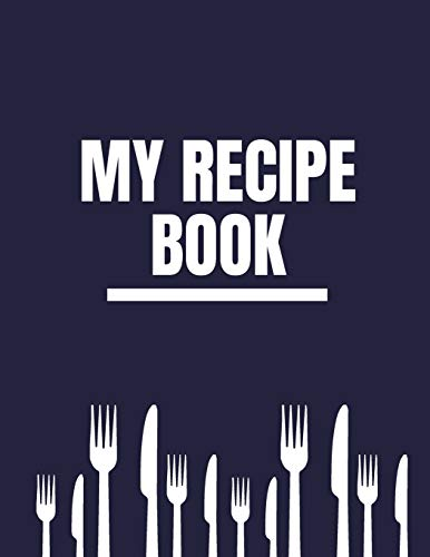 My Recipe Book: Personalized Blank Journal To Write In And Collect Delicious Favorite Recipes, Meals And Notes For Women, Girls, Teens, Perfect Wife, ... 8.5x11 126 pages With Kitchen Stuff Pattern