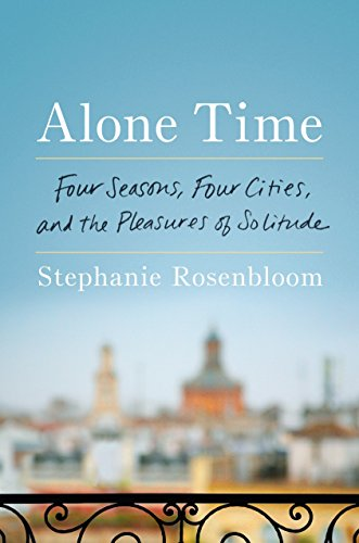 Alone Time: Four Seasons, Four Cities, and the Pleasures of Solitude [Idioma Inglés]