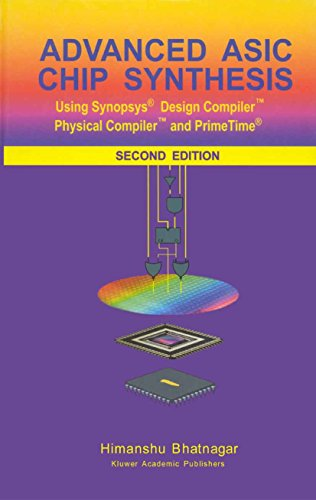 Advanced ASIC Chip Synthesis: Using Synopsys® Design Compiler™ Physical Compiler™ and PrimeTime® (English Edition)