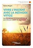 Vivre l'instant avec la méthode Vittoz - Une technique psycho-corporelle pour retrouver le goût du quotidien