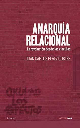 Anarquía relacional: La revolución desde los vínculos (ENSAYO)