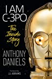I Am C-3PO: The Inside Story: Foreword by J.J. Abrams