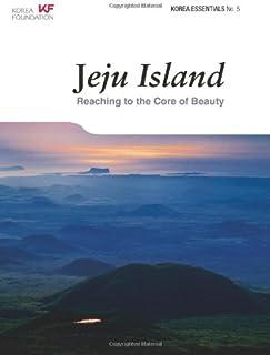 Jeju Island: Reaching to the Core of Beauty (Korea Essentials)