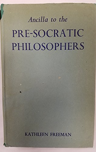 Ancilla to the Pre-Socratic Philosophers: a Complete Translation of the Fragment