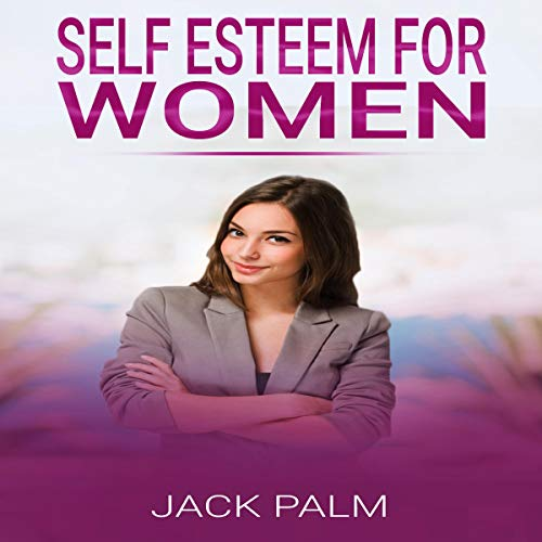 Self Esteem for Women     The Self Help Method to Improve Your Self Confidence and Develop a Strong Motivation: Self-Esteem, Book 2              著者:                                                                                                                                 Jack Palm                               ナレーター:                                                                                                                                 Carol Grace Anderson                      再生時間: 1 時間  23 分     レビューはまだありません。     総合評価 0.0