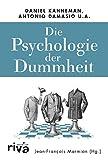 Die Psychologie der Dummheit: Das Geheimnis einer entbehrlichen Eigenschaft endlich entschlüsselt