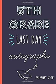 5th grade last day autographs: End of school year memory book for all your friends and teachers to sign