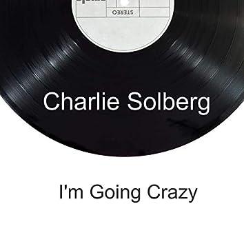 I'm Going Crazy