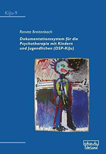 Dokumentationssystem für die Psychotherapie mit Kindern und Jugendlichen (DSP-KiJu)/ Mit CD-ROM (KiJu - Psychologie und Psychotherapie im Kindes- und Jugendalter)