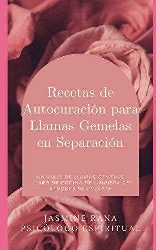 Recetas de Autocuración para Llamas Gemelas en Separación : Un Viaje de Llamas Gemelas: Una Guía para la Curación de la Etapa de Separación de Llamas Gemelas para Atraer una Unión Armoniosa