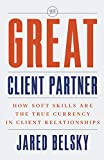 The Great Client Partner: How Soft Skills Are the True Currency in Client Relationships (English Edition)
